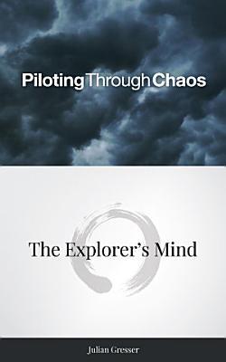 Piloting Through Chaos   The Explorer s Mind PDF