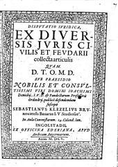 Disputatio Iuridica, Ex Diversis Iuris Civilis Et Feudarii collecta articulis