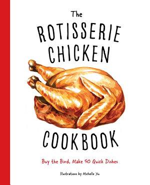 The Rotisserie Chicken Cookbook