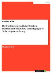 Die Funktionen staatlicher Strafe in Deutschland unter Berücksichtigung der Sicherungsverwahrung