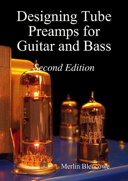 Designing Valve Preamps For Guitar And Bass Second Edition