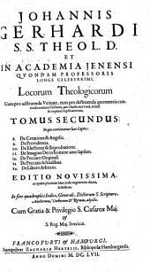 Johannis Gerhardi ... Loci Theologici: In quo continentur haec Capita: 8. De Creatione & Angelis .... Tomus Secundus