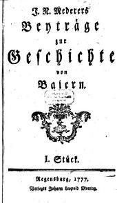 Beyträge zur Geschichte von Baiern: 1