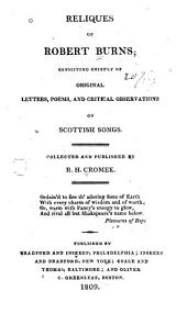 Reliques of Robert Burns: Consisting Chiefly of Original Letters, Poems, and Critical Observations on Scottish Songs