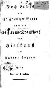 Noch etwas als Folge Einiger Worte über die grassirende Krankheit und Heilkunst im Canton Luzern