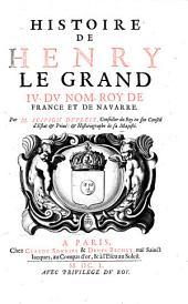 Histoire de Henry le Grand IV du nom, Roy de France et de Navarre...
