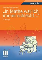 """""""In Mathe war ich immer schlecht..."""": Berichte und Bilder von Mathematik und Mathematikern, Problemen und Witzen, Unendlichkeit und Verständlichkeit, reiner und angewandter, heiterer und ernsterer Mathematik, Ausgabe 5"""