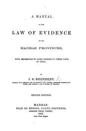 A Manual of the Law of Evidence of the Madras Provinces, with references to cases decided in other parts of India. Second edition
