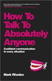 How To Talk To Absolutely Anyone: Confident Communication in Every Situation