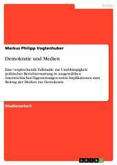 Demokratie und Medien: Eine vergleichende Fallstudie zur Unabhängigkeit politischer Berichterstattung in ausgewählten österreichischen Tageszeitungen sowie Implikationen zum Beitrag der Medien zur Demokratie
