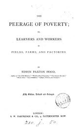 The Peerage of Poverty: Or, Learners and Workers in Fields, Farms, and Factories