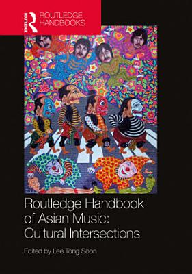 Routledge Handbook of Asian Music  Cultural Intersections
