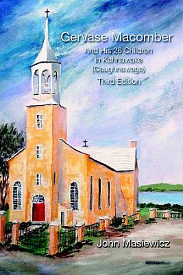 Gervase Macomber And His 26 Children in Kahnawake  Caughnawaga  Third Edition PDF