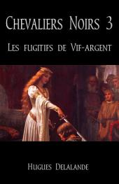 Chevaliers Noirs 3 - Les Fugitifs de Vif-argent