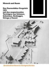 Mensch und Raum: Das Darmstädter Gespräch 1951 mit den wegweisenden Vorträgen von Schwarz, Schweizer, Heidegger, Ortega y Gasset