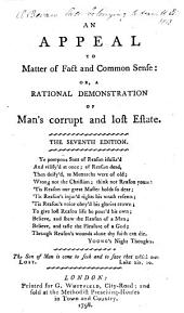 An Appeal to Matter of Fact and Common Sense: or, a rational demonstration of man's corrupt and lost estate