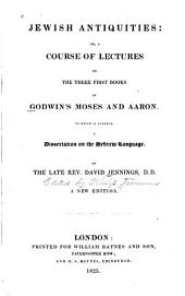 Jewish Antiquities: Or, a Course of Lectures on the Three First Books of Godwin's Moses and Aaron. To which is Annexed a Dissertation on the Hebrew Language