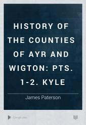 History of the Counties of Ayr and Wigton: pts. 1-2. Kyle