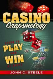 Casino Crapsmology: Learn to Play and Win at Craps