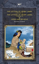 The Letters of Henry James  volume I   The Letters of Henry James  volume II    Views and Reviews PDF