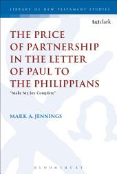 """The Price of Partnership in the Letter of Paul to the Philippians: """"Make My Joy Complete"""""""
