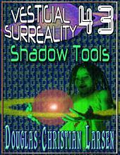 Vestigial Surreality: 43: Shadow Tools