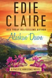 Alaskan Dawn [Pacific Horizons, Book One]: Book 1