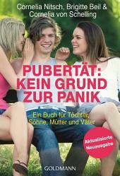 Pubertät: Kein Grund zur Panik!: Ein Buch für Töchter, Söhne, Mütter und Väter - Aktualisierte Neuausgabe
