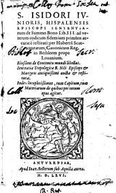 S. Isidori iunioris, Hispalensis episcopi Sententiarum de summo bono lib. 3. ad veterum codicum fidem iam primùm accuratè restituti: per Hubertum Scutteputæum, ... Eiusdem De contemtu mundi libellus. Sententiæ tropologicæ B. Nili ... auctæ & restitutæ. Index locupletissimus, tum capitum, tum materiarum de quibus per totum opus agitur