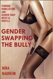 Gender Swapping the Bully (Femdom Humiliation and Gender Swap Medical Exam Erotica)