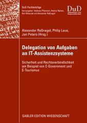 Delegation von Aufgaben an IT-Assistenzsysteme: Sicherheit und Rechtsverbindlichkeit am Beispiel von E-Government und E-Tourismus