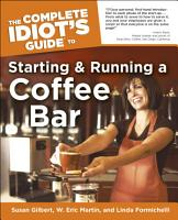 The Complete Idiot s Guide to Starting And Running A Coffeebar PDF