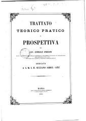 Trattato teorico pratico di prospettiva