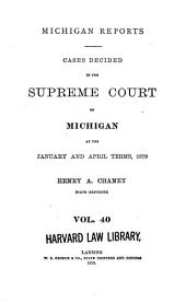 Michigan Reports: Cases Decided in the Supreme Court of Michigan, Volume 40