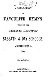 A Collection of favourite Hymns used by the Wesleyan Methodist Sabbath and Day Schools, Maidenhead, 1868. [Compiled by R. W.] Sixth edition