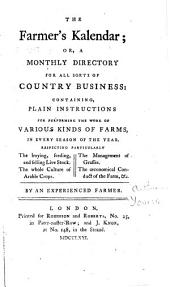 The Farmer's Kalendar; Or, A Monthly Directory for All Sorts of Country Business: Containing, Plain Instructions for Performing the Work of Various Kinds of Farms ... By an Experienced Farmer [i.e. Arthur Young].
