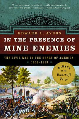 In the Presence of Mine Enemies  The Civil War in the Heart of America  1859 1864 PDF