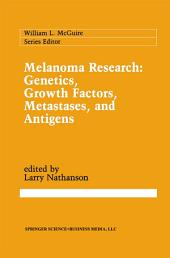 Melanoma Research: Genetics, Growth Factors, Metastases, and Antigens