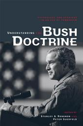 Understanding the Bush Doctrine: Psychology and Strategy in an Age of Terrorism