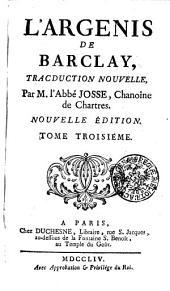 L'ARGENIS DE BARCLAY: TRACDUCTION NOUVELLE Par M. l'Abbé JOSSE, Chanoine de Chartres. TOME TROISIÉME, Volume3