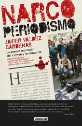 Narcoperiodismo: La prensa en medio del crimen y la denuncia