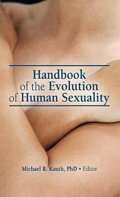 Handbook of the Evolution of Human Sexuality