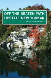 Upstate New York Off the Beaten Path®: A Guide to Unique Places