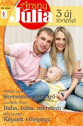 Arany Júlia 28. kötet: Szerelmes keringő; Baba, bába, szerelem; Képzelt vőlegény