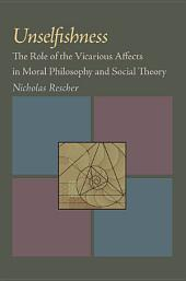 Unselfishness: The Role of the Vicarious Affects in Moral Philosophy and Social Theory