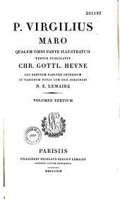 P. Virgilius Maro qualem omni parte illustratum tertio publicavit Chr. Gottl. Heyne ; cui servium pariter integrum et variorum notas cum suis subjunxit N.E. Lemaire
