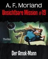 Unsichtbare Mission #19: Der Amok-Mann