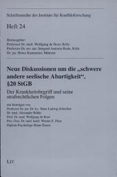 """Der Krankheitsbegriff und seine strafrechtlichen Folgen: neue Diskussionen um die """"schwere andere seelische Abartigkeit"""", § 20 StGB"""