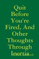 Quit Before You re Fired  And Other Thoughts Through Inertia PDF