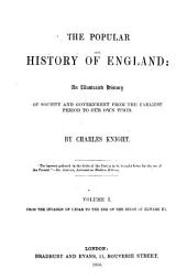 The Popular History of England: An Illustrated History of Society and Government from the Earliest Period to Our Own Times, Volume 1